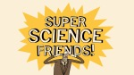 Super Science Friends - 17